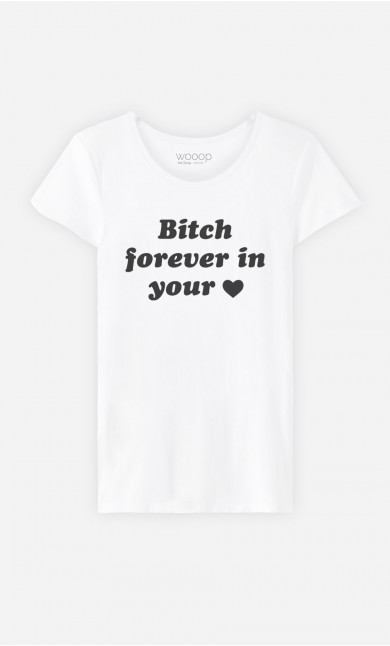 T-Shirt Bitch Forever In Your Heart