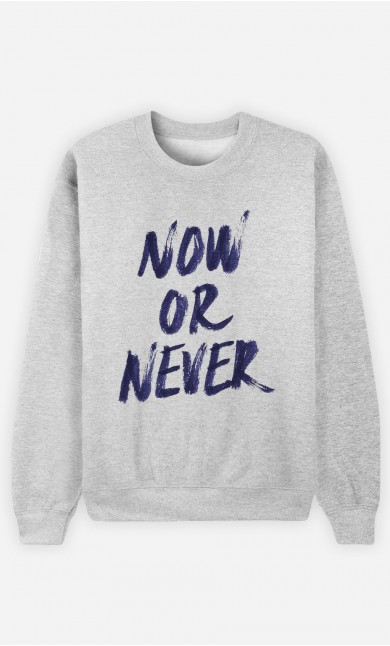 Sweatshirt Now Or Never