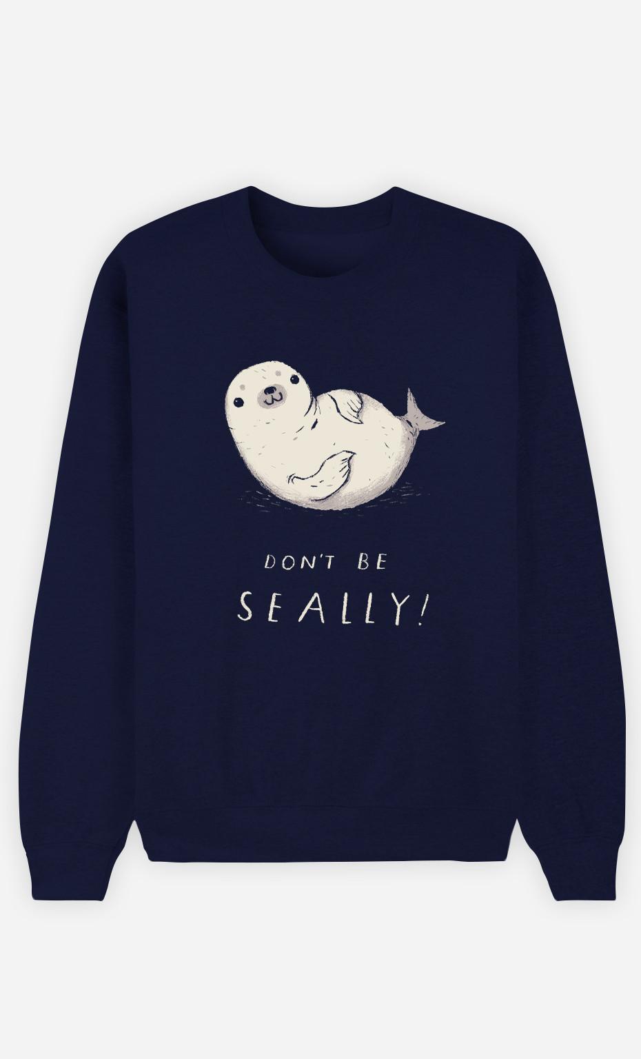 Woman Sweatshirt Don't Be Seally