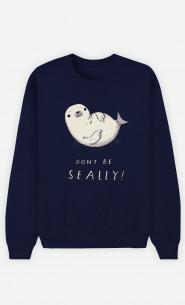 Man Sweatshirt Don't Be Seally