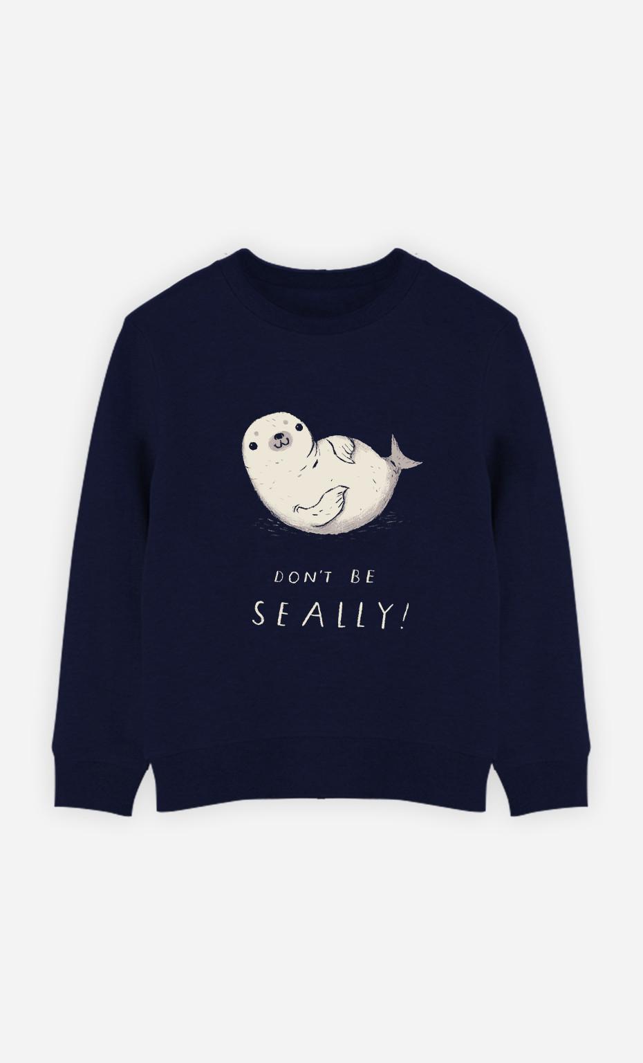 Kid Sweatshirt Don't Be Seally