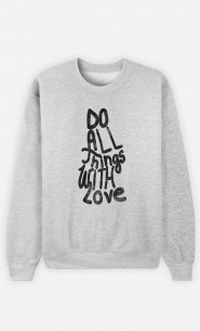 Man Sweatshirt Do All Things With Love