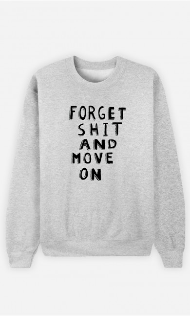 Man Sweatshirt Forget Shit And Move On