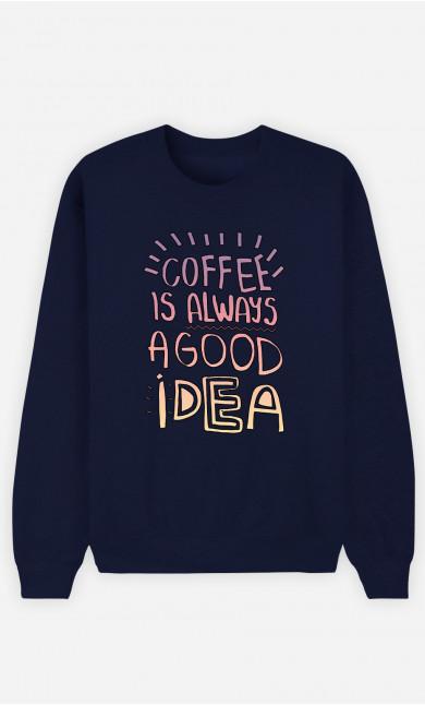 Man Sweatshirt Coffee Is Always A Good Idea