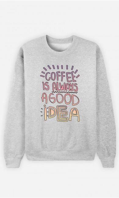 Woman Sweatshirt Coffee Is Always A Good Idea