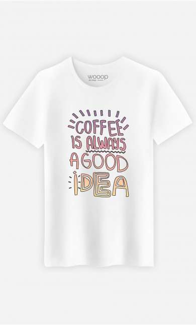 Man T-Shirt Coffee Is Always A Good Idea