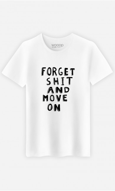 Man T-Shirt Forget Shit And Move On