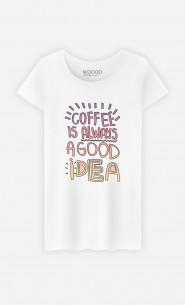 Woman T-Shirt Coffee Is Always A Good Idea