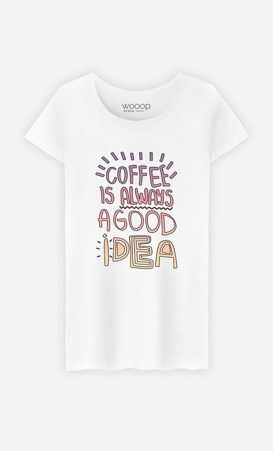 Woman T-Shirt Coffee Is Always A Good Idea