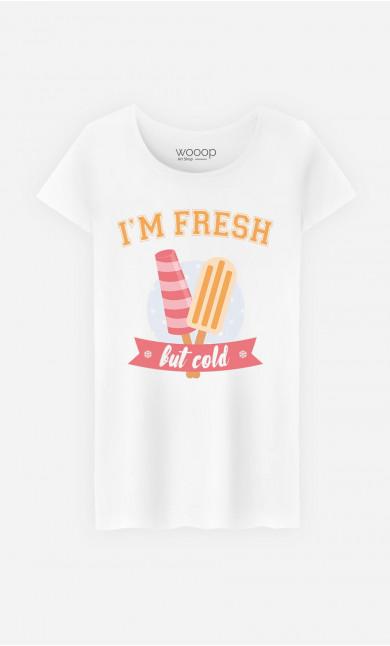 Woman T-Shirt I'm Fresh But Cold